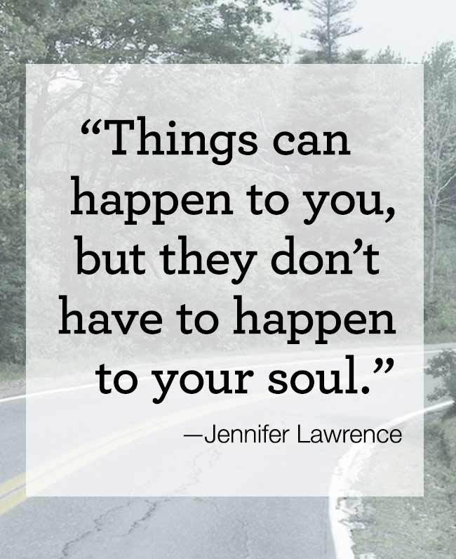 Things can happen to you, but they don't have to happen to your soul.